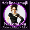 Adelina Ismajli - Na Jena Na (Alden MagiX Mix)