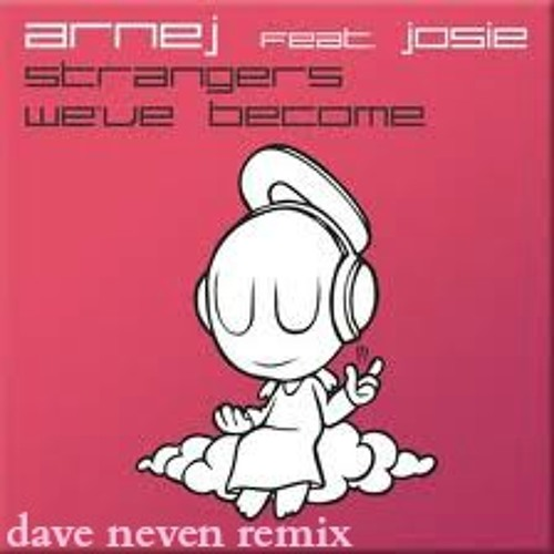 Arnej feat Josie - Strangers We've Become (Dave Neven Remix) FREE DOWNLOAD