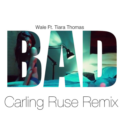 Wale Ft. Tiara Thomas-BAD (Carling Ruse Remix)