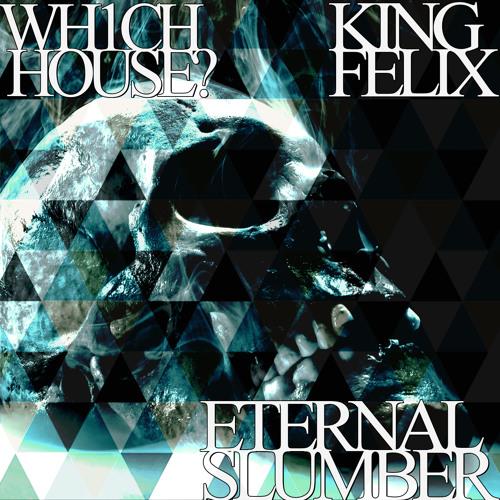 Wh1ch House? and Felix Rex - Eternal Slumber (Rework) Official Release 2014
