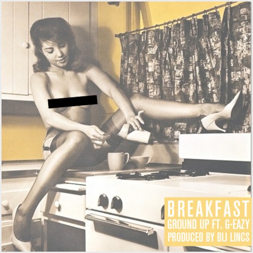 Ground Up ft. G-Eazy - Breakfast (prod. by Bij Lincs)