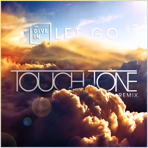 Dive In - Let Go (Touch Tone Remix)