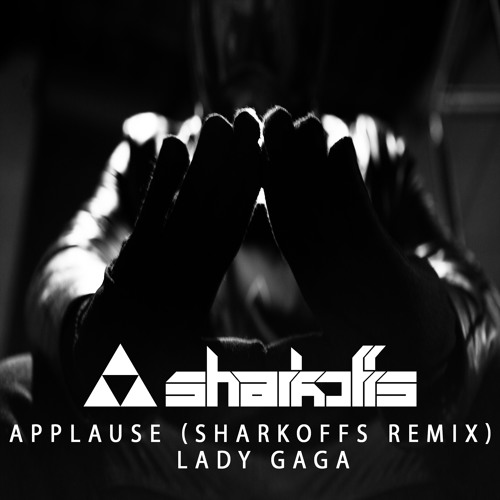 Applause (Sharkoffs Remix) - Lady Gaga (Free Download)