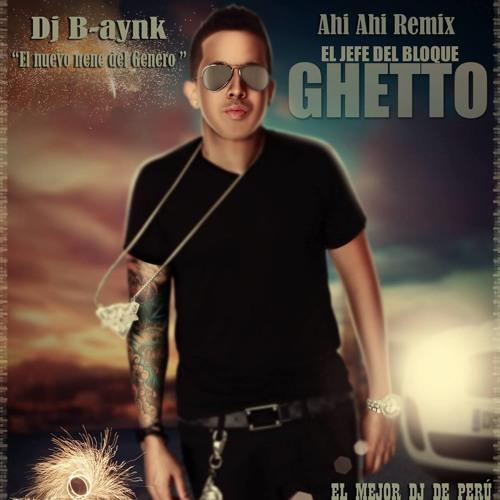 Ahi Ahi Ahi - De La Ghetto - Dj B - Aynk - ElMejorDjdePerú