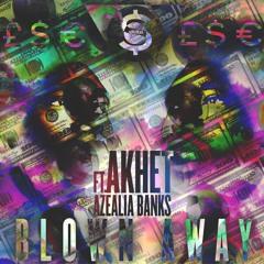 BLOWN AWAY BY AKHET FT. AZEALIA BANKS