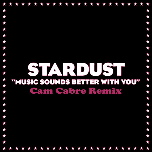 Stardust - Music Sounds Better With You (Cam Cabré Bootleg) (Free Download)