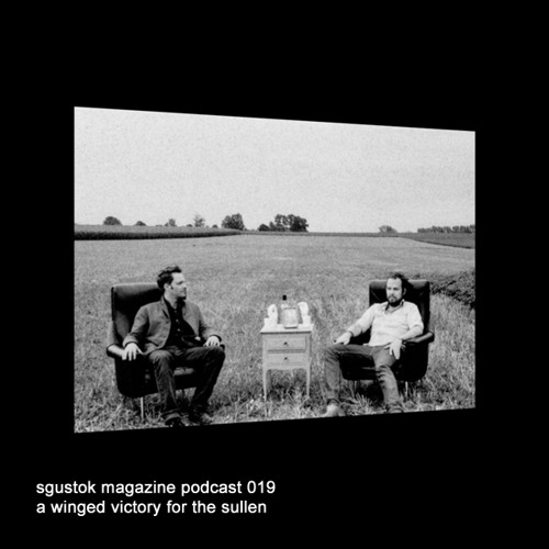 Sgustok Magazine Podcast 019: A Winged Victory For The Sullen