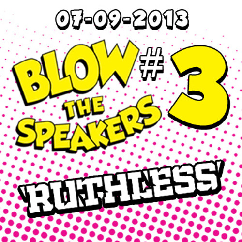 Ruthless @ Blow The Speakers 07-09-2013