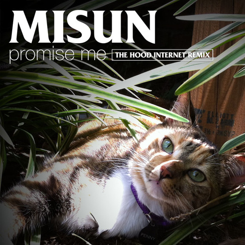 Misun - Promise Me (The Hood Internet Remix)