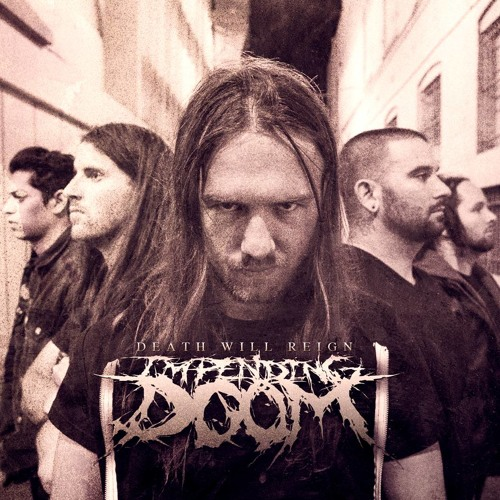 "Impending Doom ""Death Will Reign"""