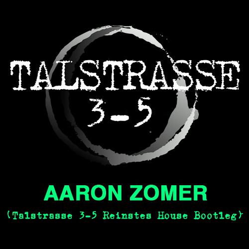Aaron Zomer - (Talstrasse 3-5 Reinstes House Bootleg )
