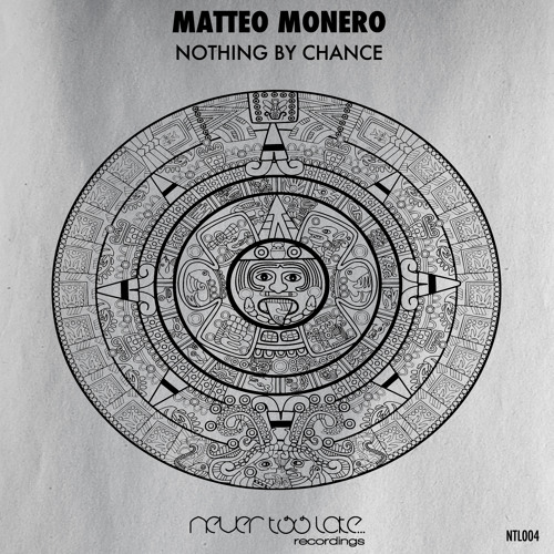Matteo Monero - Nothing By Chance - Never Too Late Recordings PREVIEW