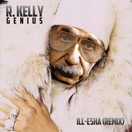 R. Kelly - Genius (ill-esha remix)