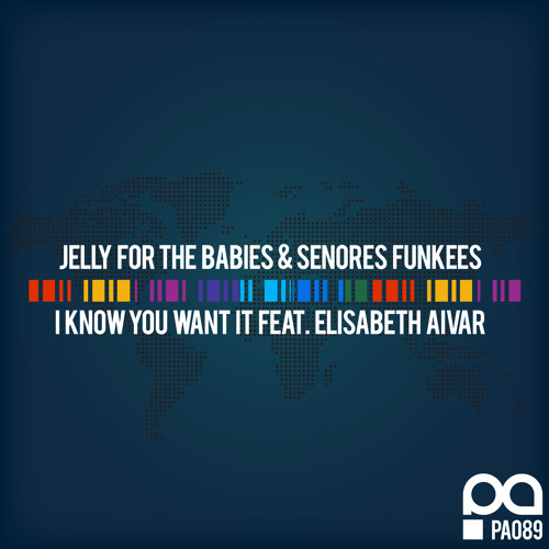 Jelly For The Babies, Senores Funkees - I Know You Want It Feat Elisabeth Aivar (Tank Edwards Remix)