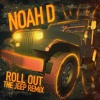 Noah D - Roll Out (The Jeep Remix) FREE DOWNLOAD