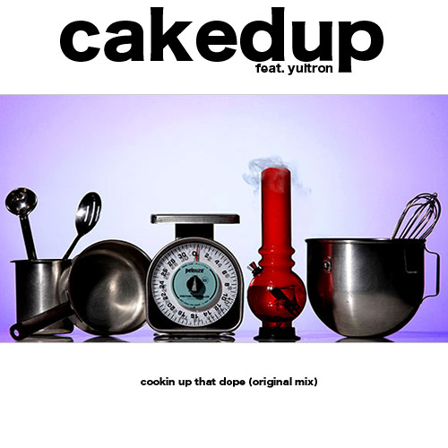 CAKEDUP feat. YULTRON- COOKIN UP THAT DOPE (ORIGINAL MIX) **PREVIEW**