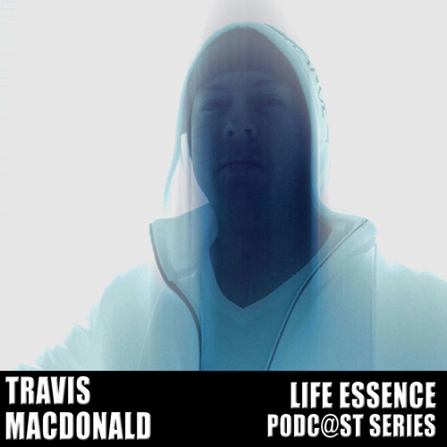 Life Essence Podcast #08 Pt.2 Oct 2013: Travis MacDonald
