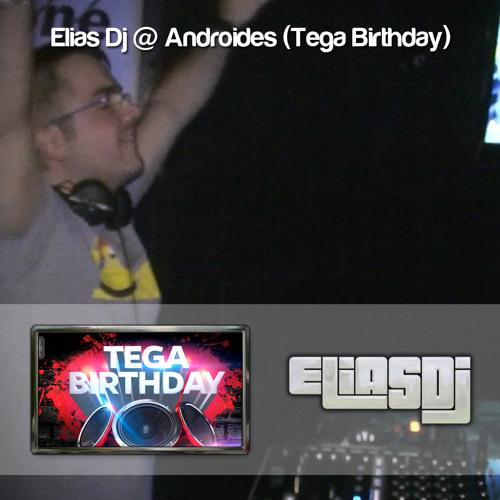 Sesión: Elias Dj @ Androides (Tega Birthday)