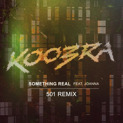 Koobra feat Joanna - Something Real (501 Remix)