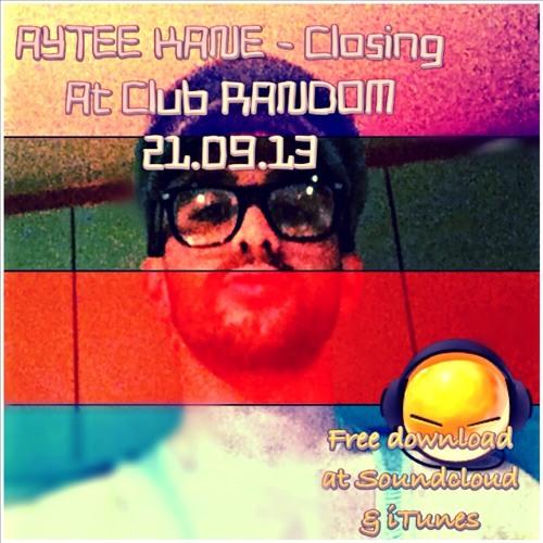 Aytee Kane - CLOSING 21.09.13 part1 At Club RANDOM 5-11AM (22.09)