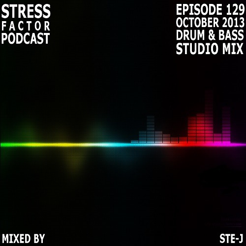 Stress Factor Podcast 129 - Ste-J - October 2013 Drum and Bass Studio Mix