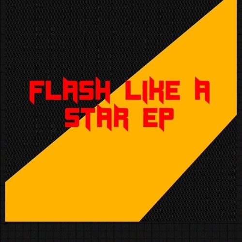 Flash like a star EP UPDATE COMING