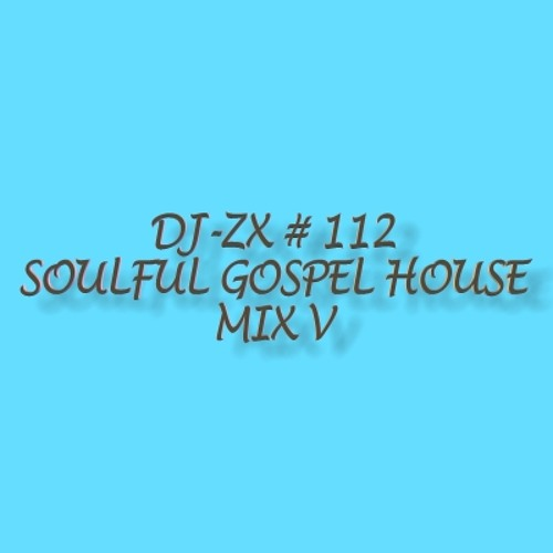 Dj zx 112 soulful gospel house mix v by dj zx listen for Gospel house music