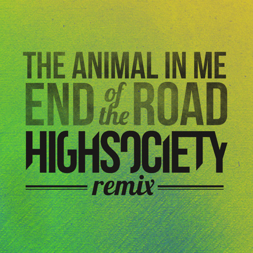 The Animal In Me - End Of The Road (HIGHSOCIETY Remix)