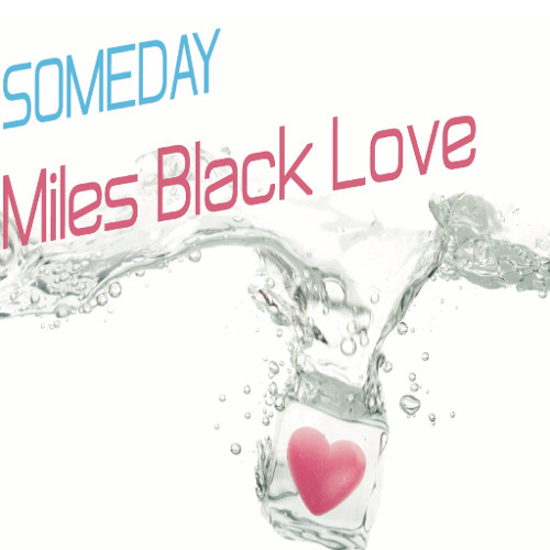 SOMEDAY (preview)  - Miles Black Love