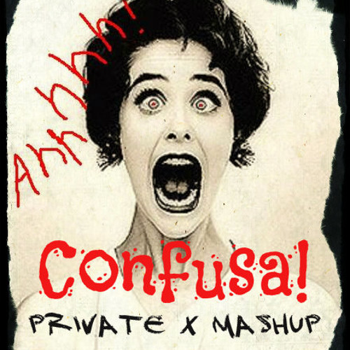 Confusa con Cha Cha (Private X Mashup)
