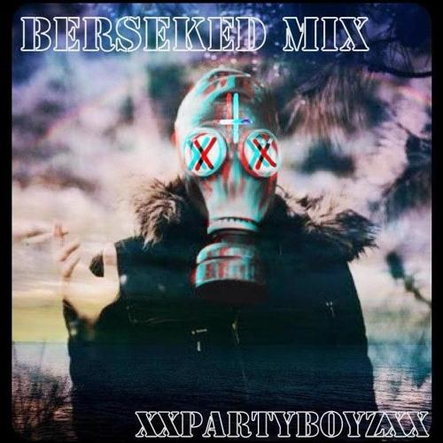 XxPartyBoyzxX - *Berserked Mix*