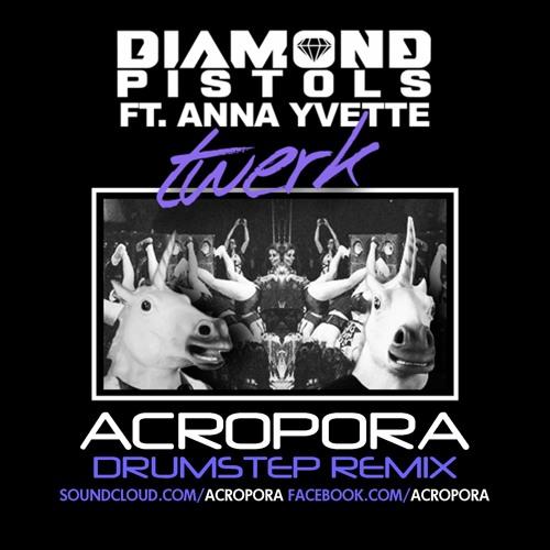 Diamond Pistols ft. Anna Yvette - Twerk (Acropora Drumstep RMX)