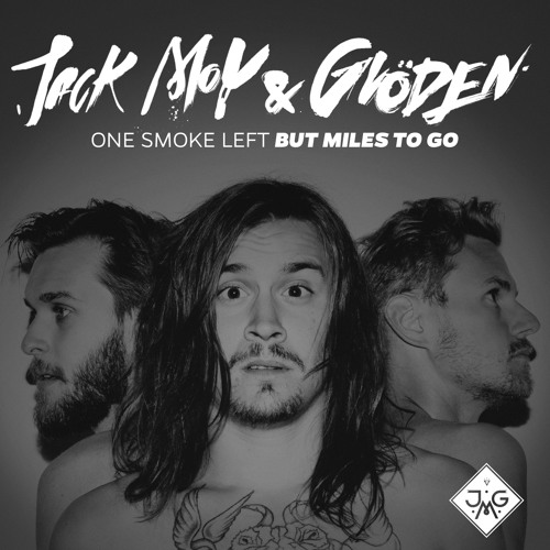 Jack Moy & Glöden - One Smoke Left But Miles To Go