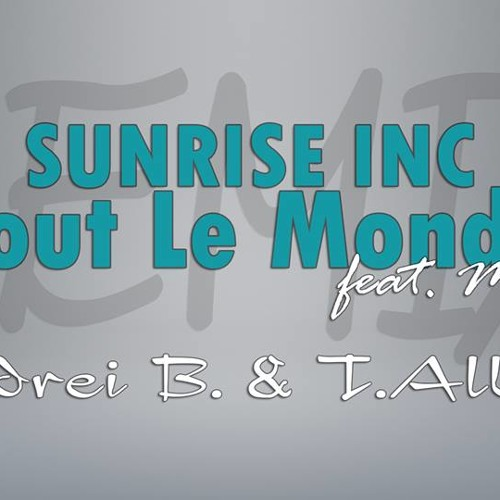 Sunrise Inc -  Tout Le Monde (feat. Miradey) [T.Albert & Andrei B. Remix] EXTENDED