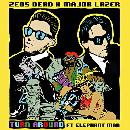Zeds Dead X Major Lazer - Turn Around Ft. Elephant Man