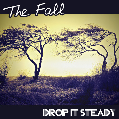 "Drop it Steady ""The Fall"""