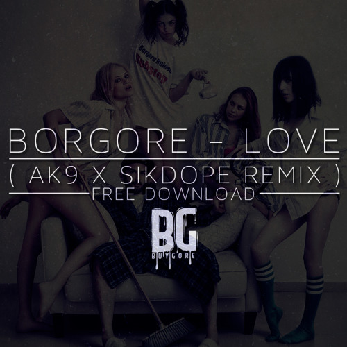 Borgore - Love ( Ak9 & Sikdope Remix ) | Free Download