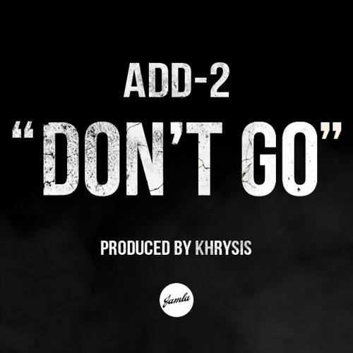 ADD-2 - Don't Go - Produced By Khrysis