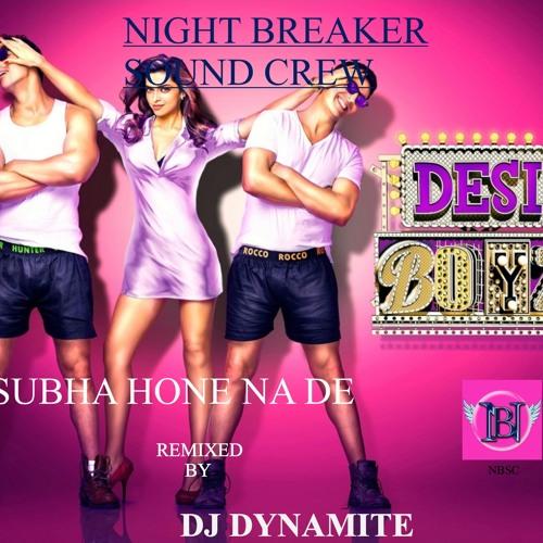 Subha HoNe Na De-DjDynamite Official Remix (NBSC)