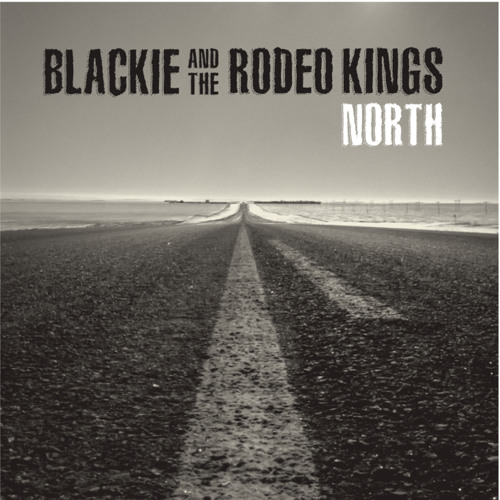 Blackie And The Rodeo Kings - South - 01 - North