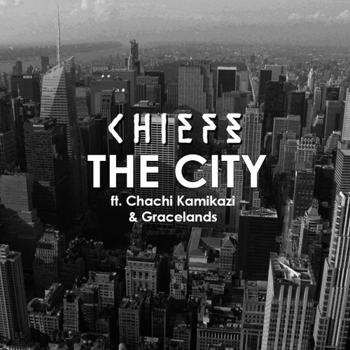 The City ft. Gracelands & Chachi Kamikazi by Chiefs