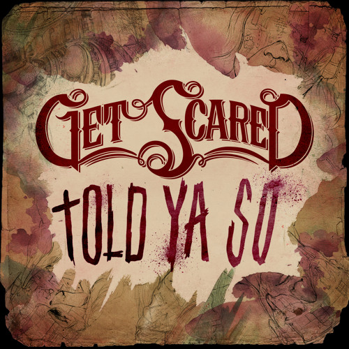 Get Scared - Told Ya So