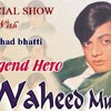 Waheed Murad Special Show With Rj Fahd Bhatti