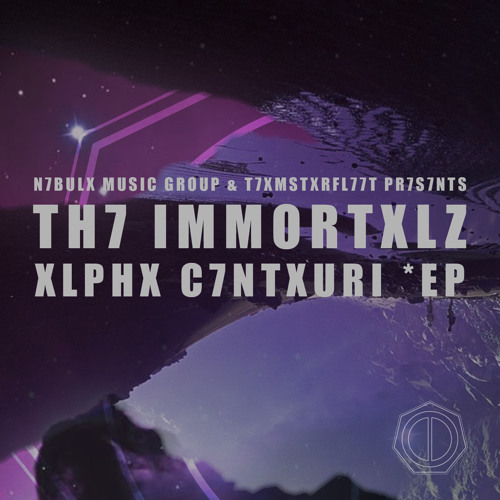 TH7 IMMORTXLZ: XLPHX C7NTXURI (OUT NOW)