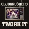 Clubcrushers - Twork it