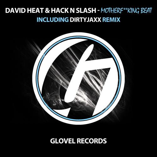 David Heat & Hack N Slash - Motherf**king Beat (DIRTYJAXX Remix) [Glovel Records] Preview