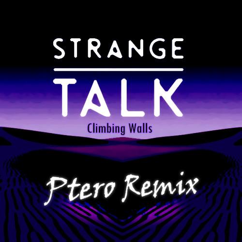 Strange Talk - Climbing Walls (Ptero Remix)