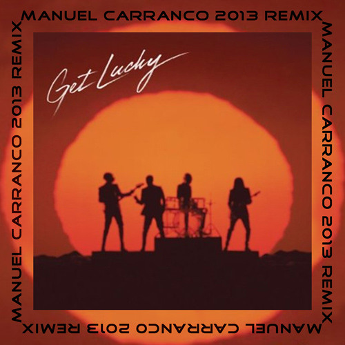 Daft Punk - Get Lucky (M Carranco 2013 Remix) - FREE DOWNLOAD !!!