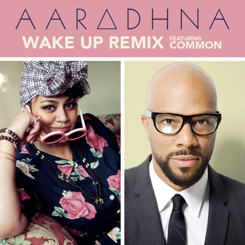 Aaradhna - Wake Up Remix featuring Common