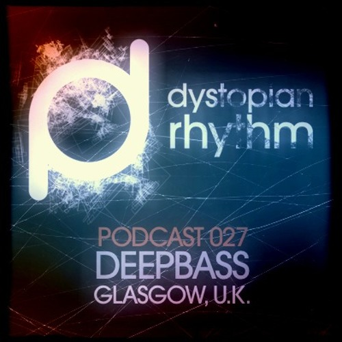 Dystopian Rhythm Podcast 027 - Deepbass